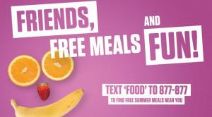 "sample summer meals poster: ""friends, free meals, and fun! text ""food to 877-877"" with food picture"